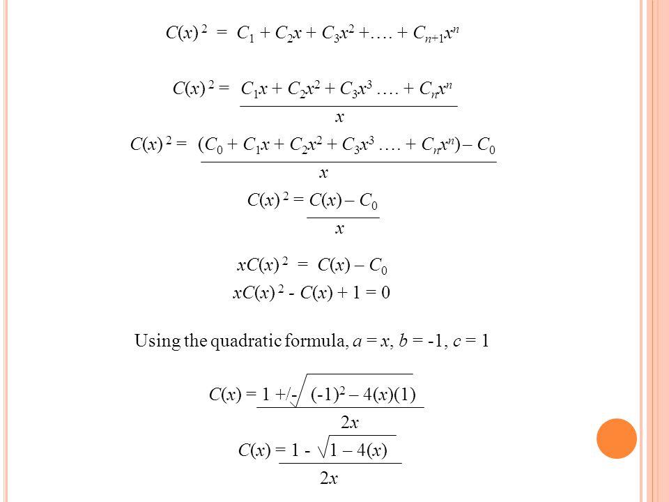 C(x) 2 = C1 + C2x + C3x2 +…. + Cn+1xn C(x) 2 = C1x + C2x2 + C3x3 …
