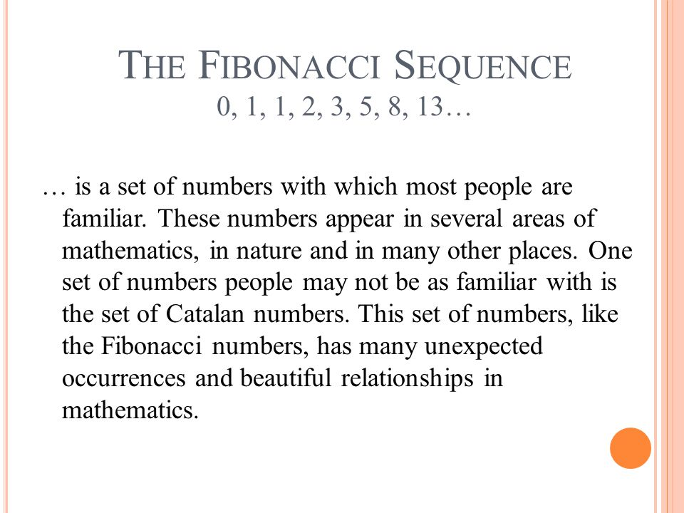 The Fibonacci Sequence 0, 1, 1, 2, 3, 5, 8, 13…
