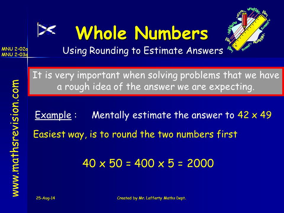 Whole Numbers   40 x 50 = 400 x 5 = 2000