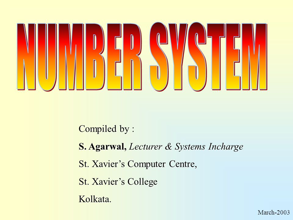 NUMBER SYSTEM Compiled by : S. Agarwal, Lecturer & Systems Incharge