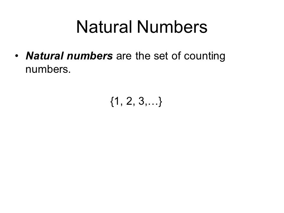 Natural Numbers Natural numbers are the set of counting numbers.