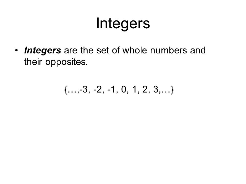 Integers Integers are the set of whole numbers and their opposites.
