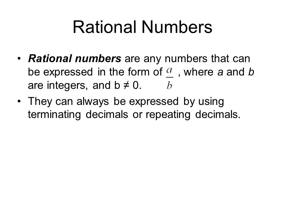 Rational Numbers Rational numbers are any numbers that can be expressed in the form of , where a and b are integers, and b ≠ 0.