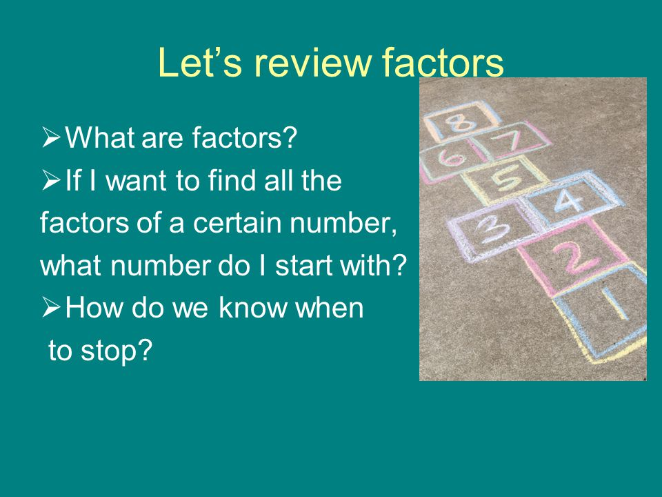 Let's review factors What are factors If I want to find all the