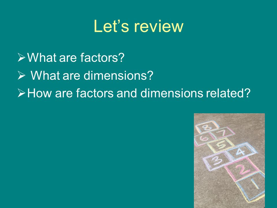Let's review What are factors What are dimensions