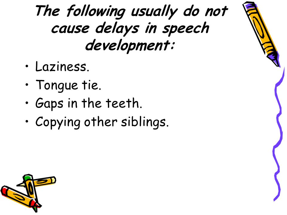 The following usually do not cause delays in speech development: