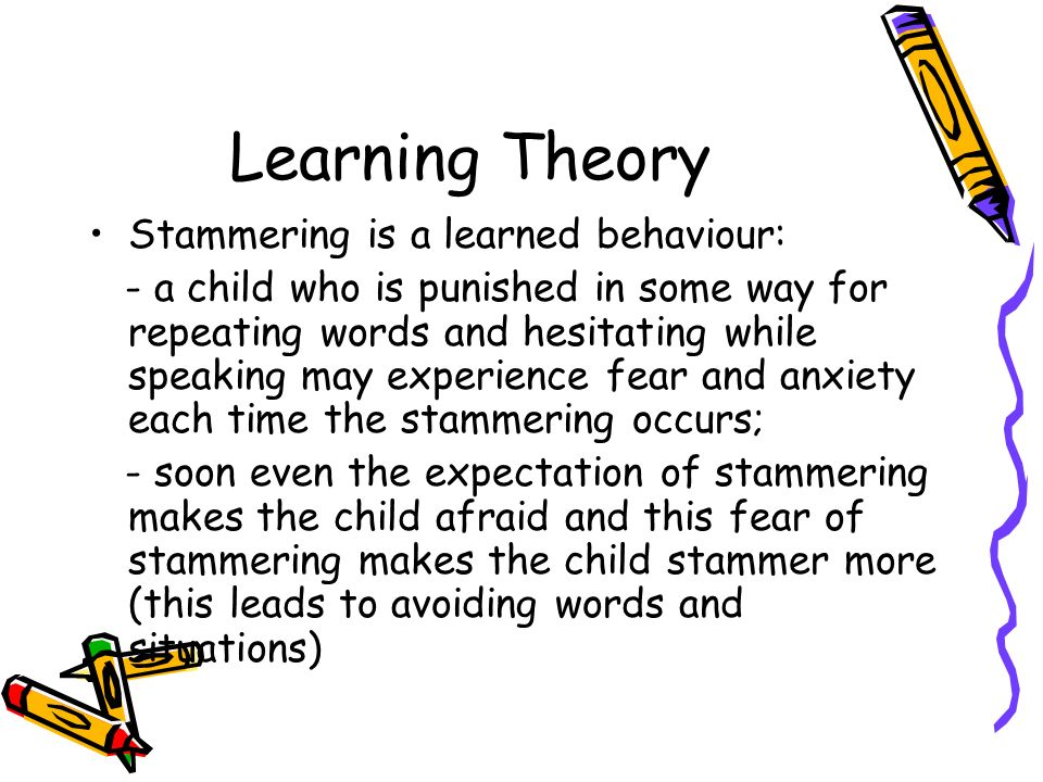 Learning Theory Stammering is a learned behaviour:
