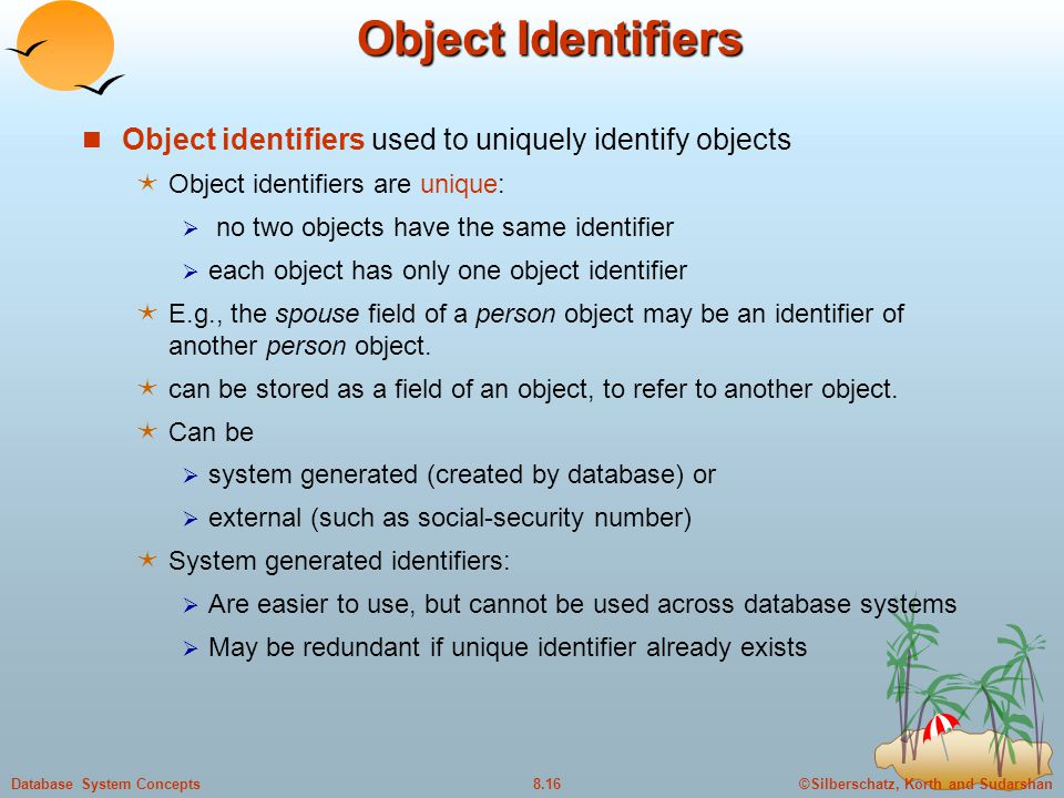 Object Identifiers Object identifiers used to uniquely identify objects. Object identifiers are unique: