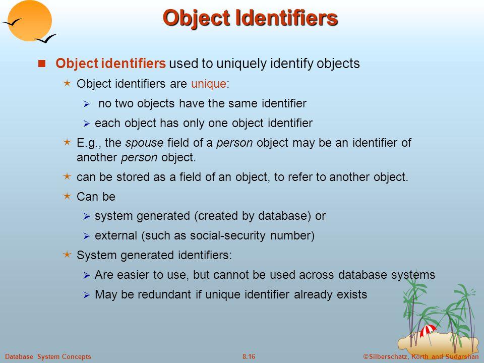 Object Identifiers Object identifiers used to uniquely identify objects. Object identifiers are unique: