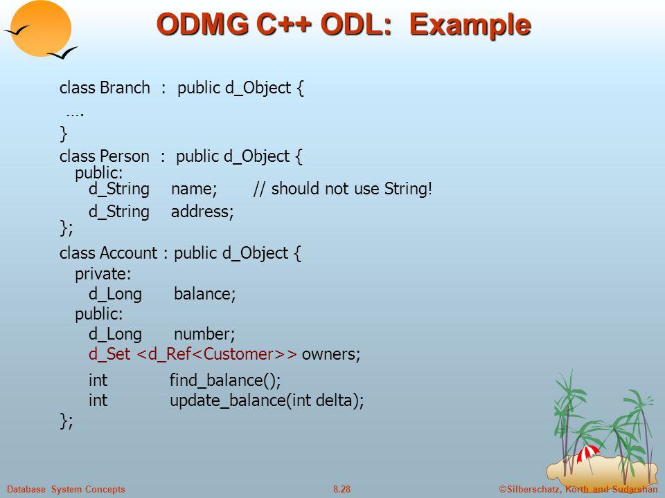 ODMG C++ ODL: Example class Branch : public d_Object { …. }