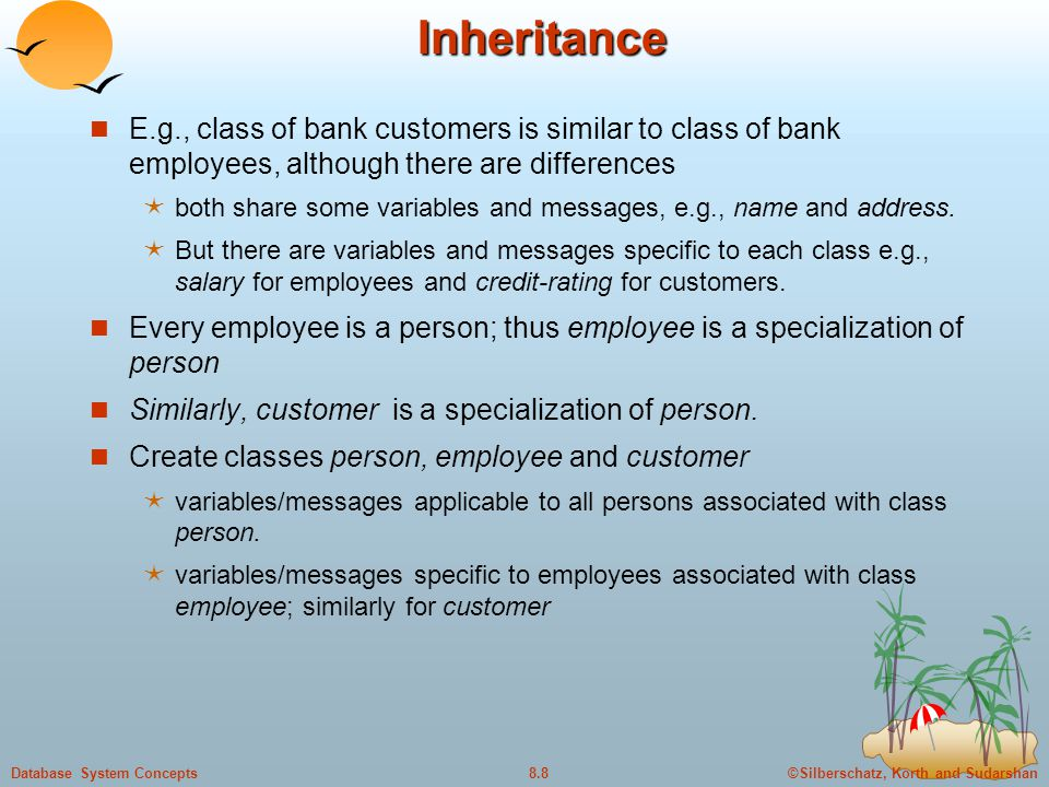 Inheritance E.g., class of bank customers is similar to class of bank employees, although there are differences.
