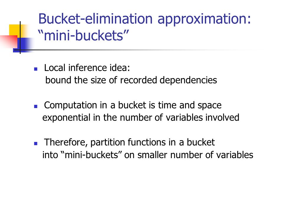 Bucket-elimination approximation: mini-buckets