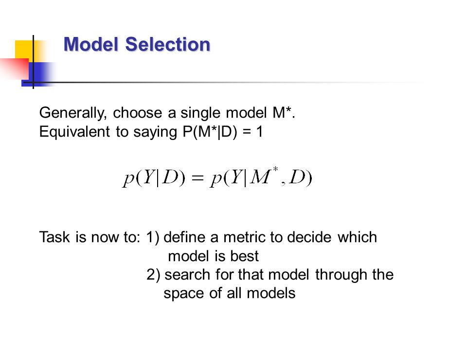 Model Selection Generally, choose a single model M*.