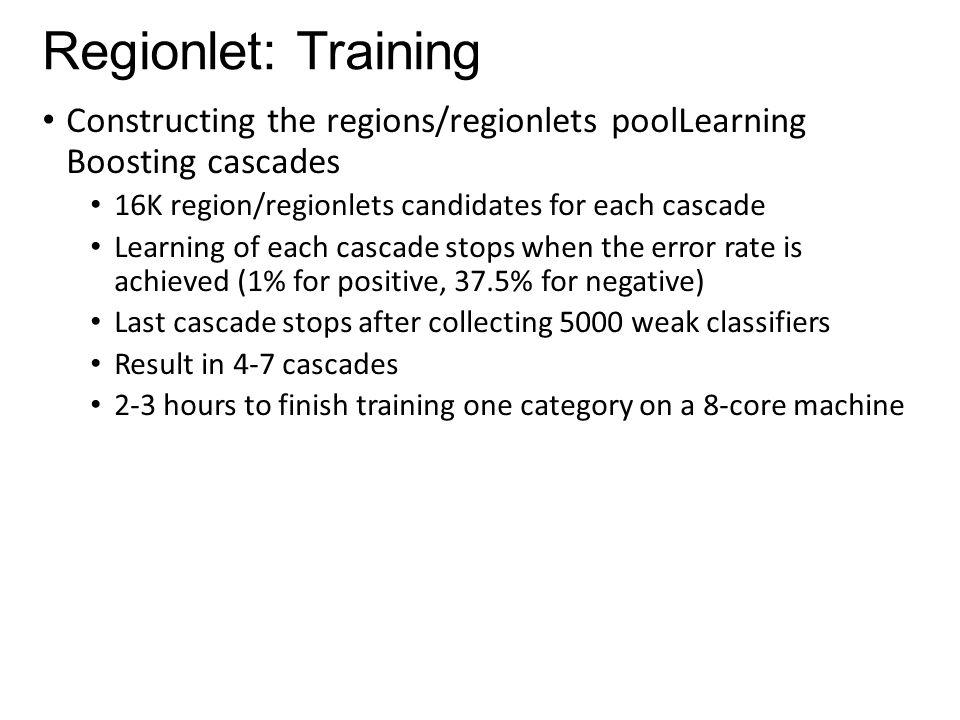 Regionlet: Training Constructing the regions/regionlets poolLearning Boosting cascades. 16K region/regionlets candidates for each cascade.