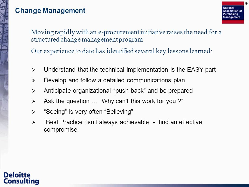 Change Management Moving rapidly with an e-procurement initiative raises the need for a structured change management program.