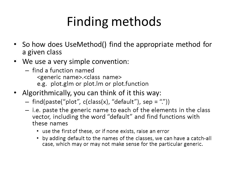 Finding methods So how does UseMethod() find the appropriate method for a given class. We use a very simple convention: