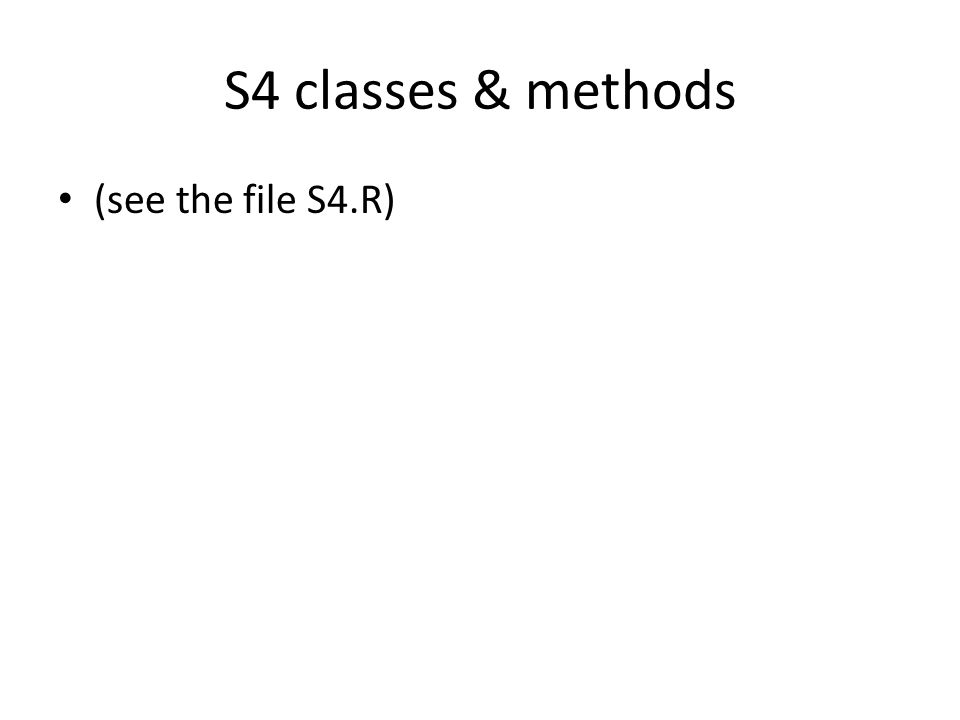 S4 classes & methods (see the file S4.R)