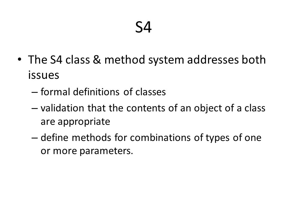 S4 The S4 class & method system addresses both issues
