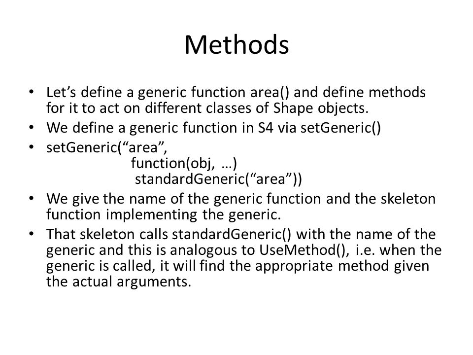 Methods Let's define a generic function area() and define methods for it to act on different classes of Shape objects.