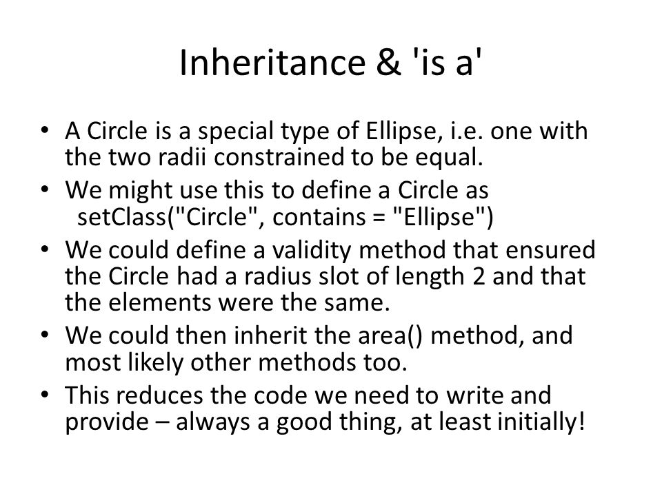 Inheritance & is a A Circle is a special type of Ellipse, i.e. one with the two radii constrained to be equal.