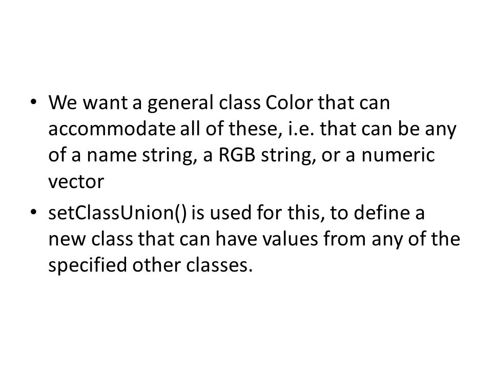 We want a general class Color that can accommodate all of these, i. e