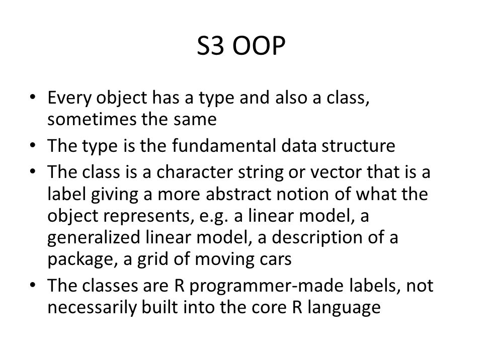S3 OOP Every object has a type and also a class, sometimes the same