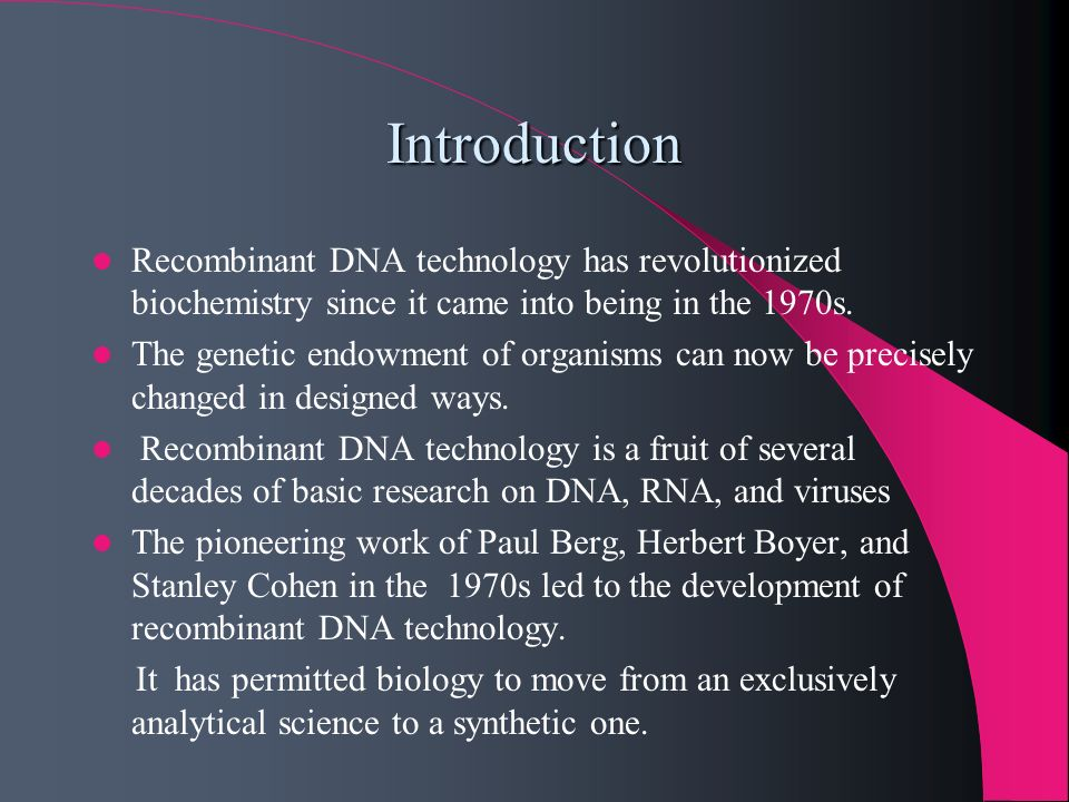 IntroductionRecombinant DNA technology has revolutionized biochemistry since it came into being in the 1970s.