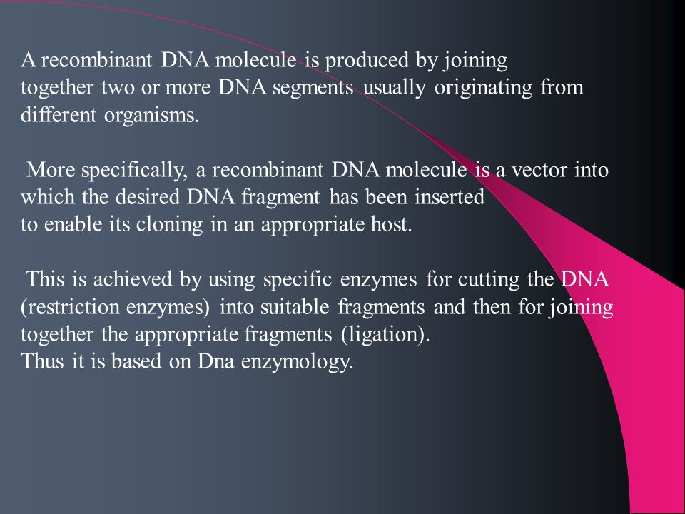 A recombinant DNA molecule is produced by joining