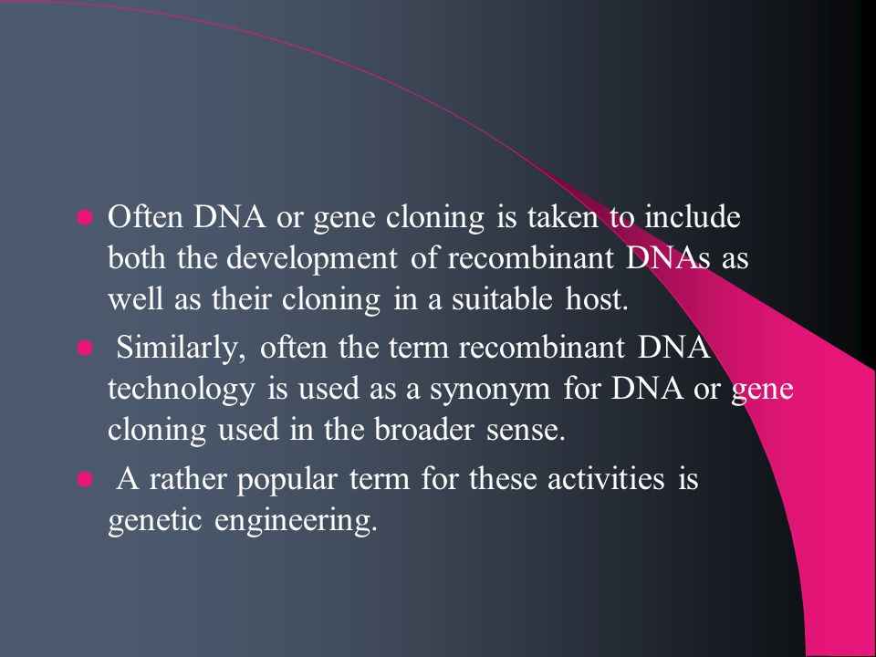 Often DNA or gene cloning is taken to include both the development of recombinant DNAs as well as their cloning in a suitable host.