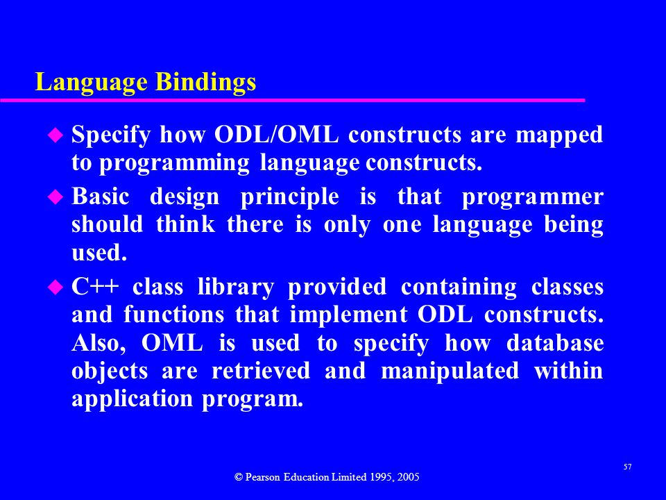 Language Bindings Specify how ODL/OML constructs are mapped to programming language constructs.