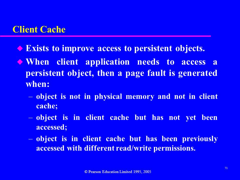 Client Cache Exists to improve access to persistent objects.