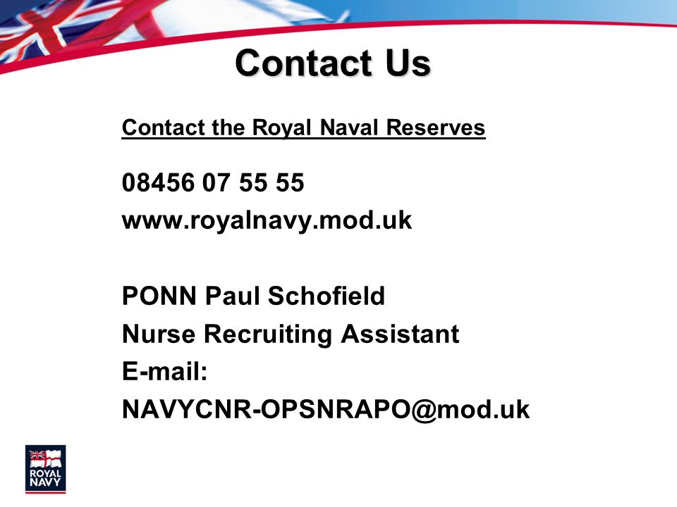 Contact Us 08456 07 55 55 www.royalnavy.mod.uk PONN Paul Schofield