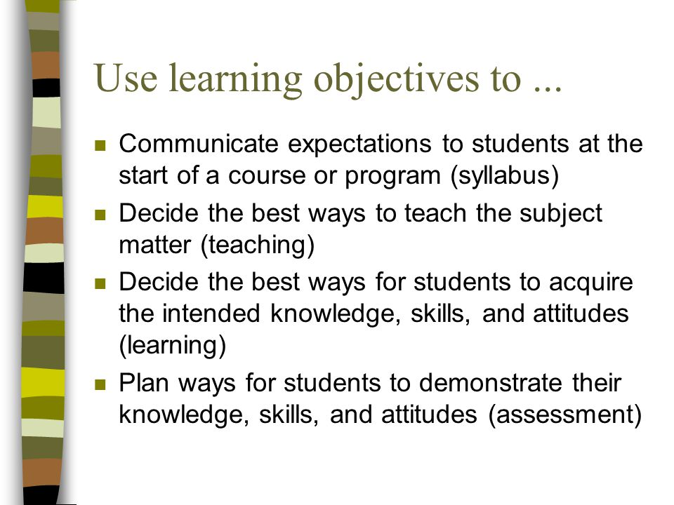 Use learning objectives to ...