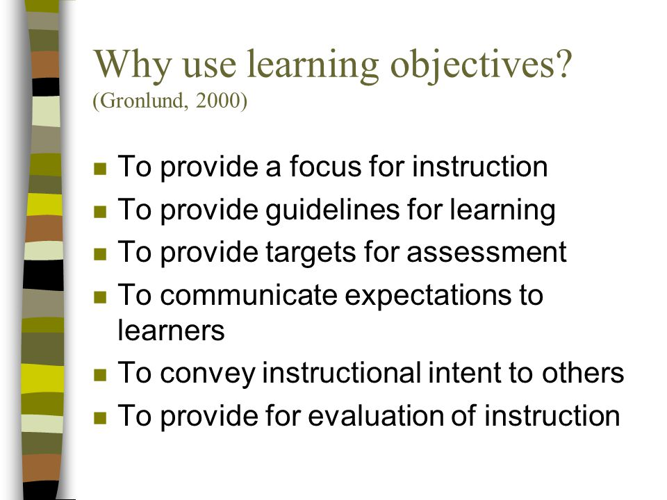 Why use learning objectives (Gronlund, 2000)
