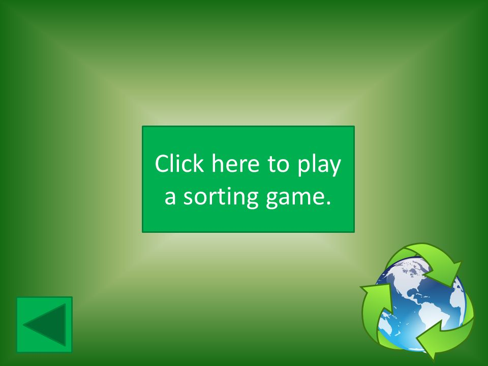 Click here to play a sorting game.