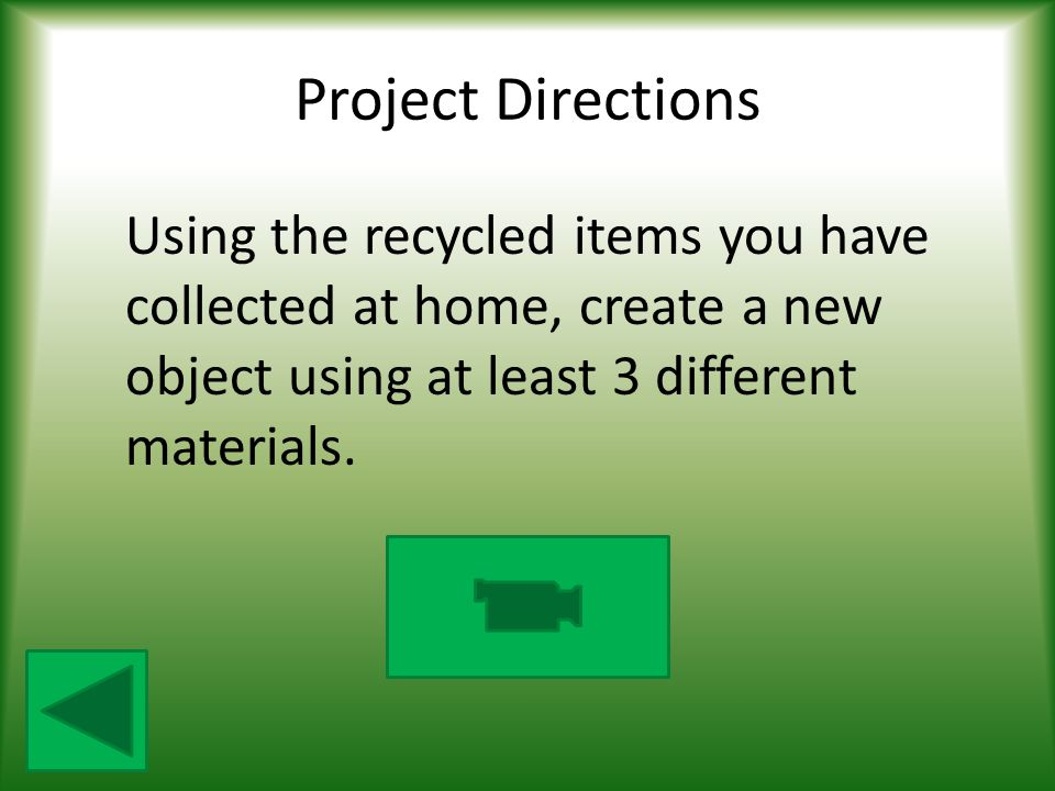 Project Directions Using the recycled items you have collected at home, create a new object using at least 3 different materials.