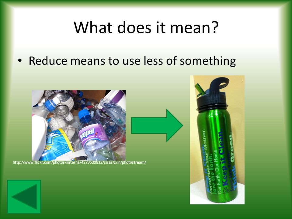 What does it mean Reduce means to use less of something