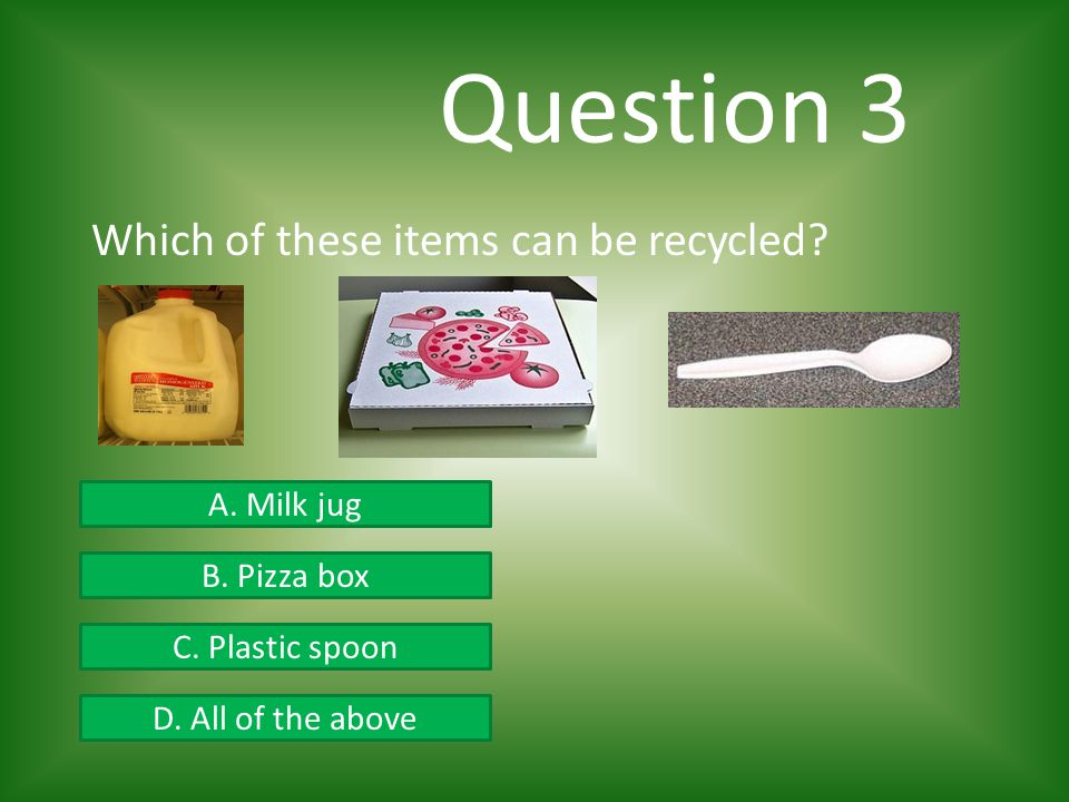 Question 3 Which of these items can be recycled A. Milk jug
