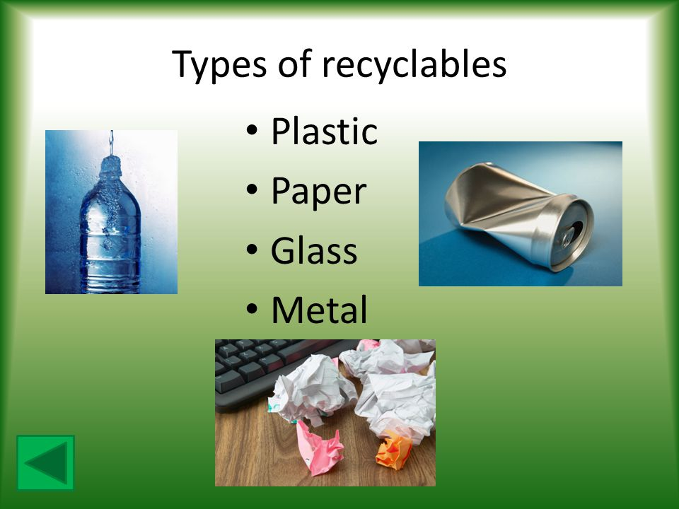 Types of recyclables Plastic Paper Glass Metal