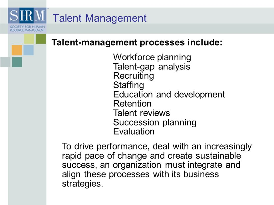 Talent Management Talent-management processes include: