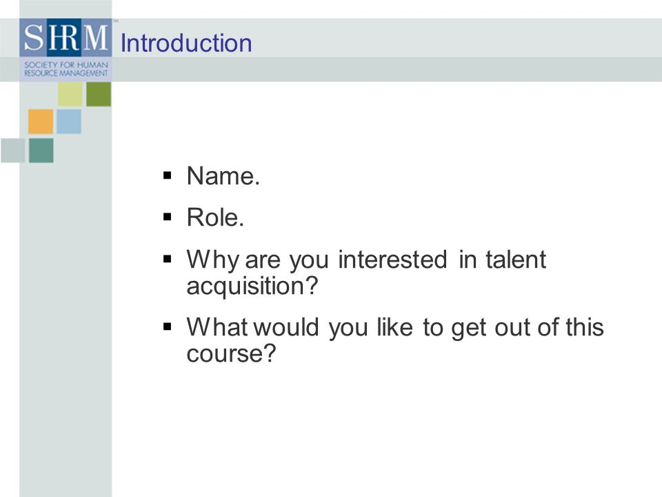 Introduction Name. Role. Why are you interested in talent acquisition.