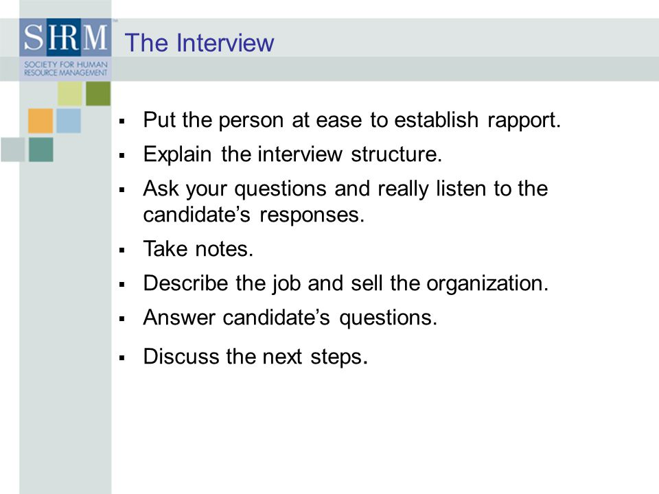 The Interview Put the person at ease to establish rapport.