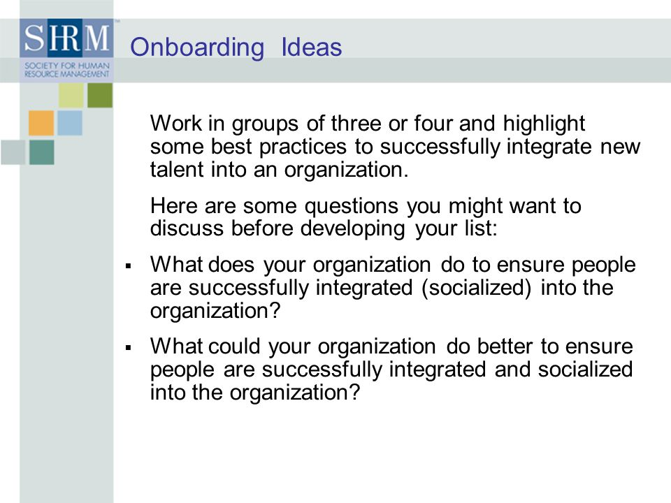 Onboarding Ideas Work in groups of three or four and highlight some best practices to successfully integrate new talent into an organization.
