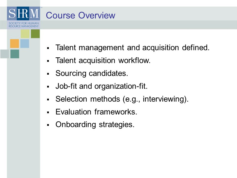 Course Overview Talent management and acquisition defined.