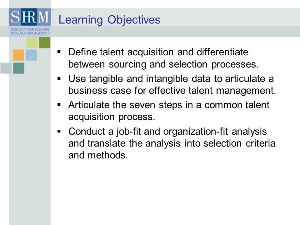 Learning Objectives Define talent acquisition and differentiate between sourcing and selection processes.