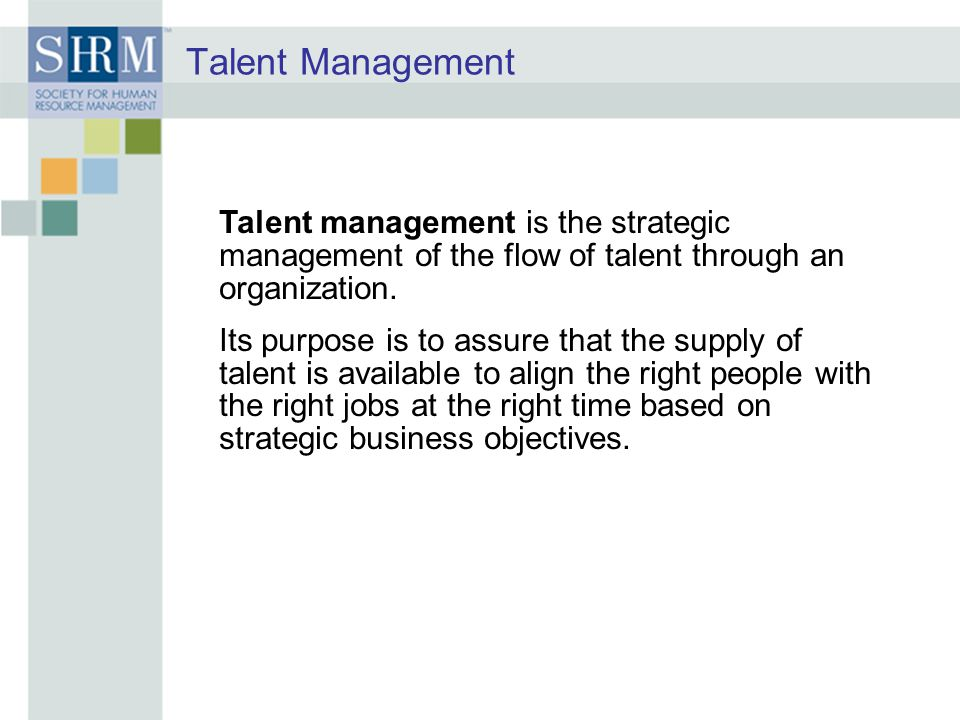 Talent Management Talent management is the strategic management of the flow of talent through an organization.
