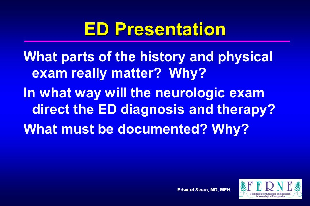 ED Presentation What parts of the history and physical exam really matter Why