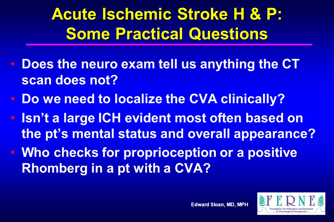 Acute Ischemic Stroke H & P: Some Practical Questions