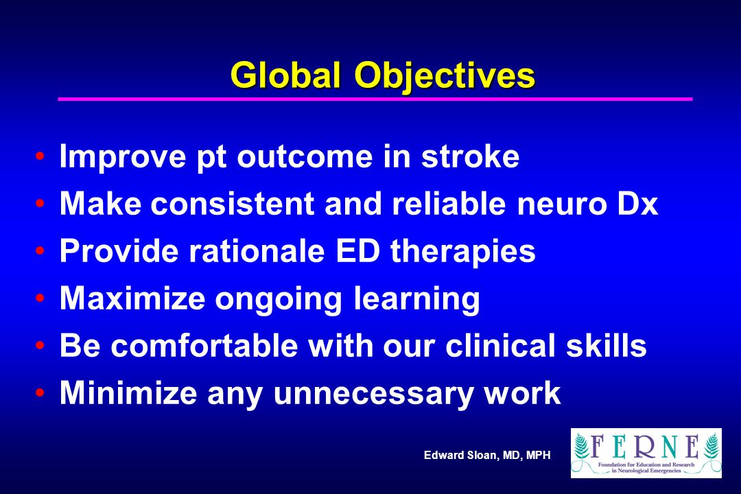 Global Objectives Improve pt outcome in stroke