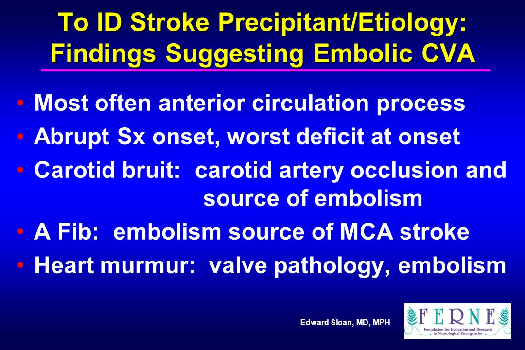 To ID Stroke Precipitant/Etiology: Findings Suggesting Embolic CVA